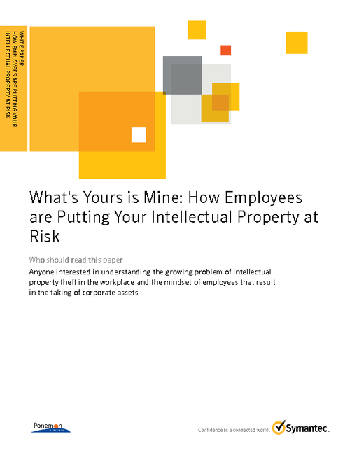 What's Yours is Mine - How Employees are Putting Your Intellectual Property at Risk